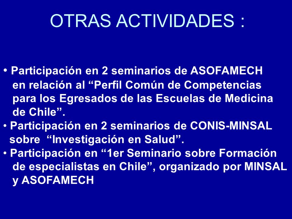 OTRAS ACTIVIDADES : Participación en 2 seminarios de ASOFAMECH en relación al Perfil Común de Competencias para los Egresados de las Escuelas de Medic