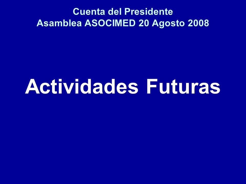 Cuenta del Presidente Asamblea ASOCIMED 20 Agosto 2008 Actividades Futuras