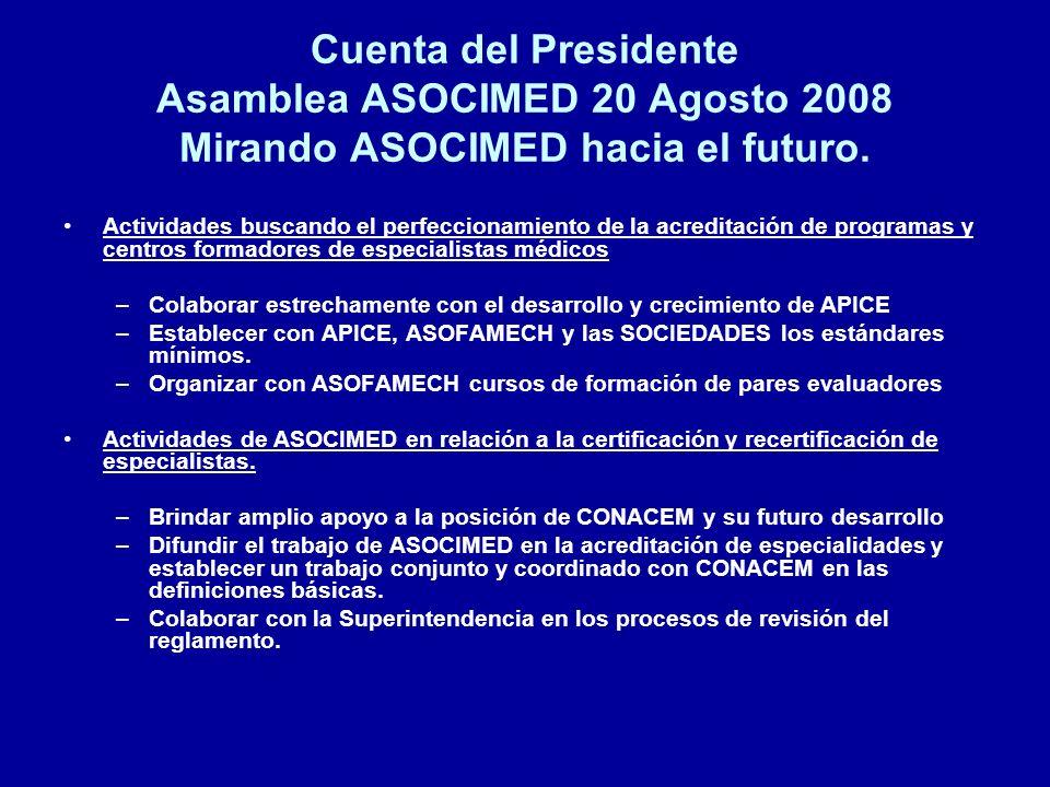Cuenta del Presidente Asamblea ASOCIMED 20 Agosto 2008 Mirando ASOCIMED hacia el futuro. Actividades buscando el perfeccionamiento de la acreditación