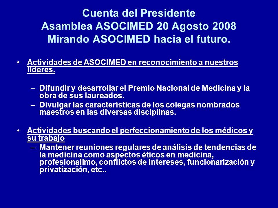 Cuenta del Presidente Asamblea ASOCIMED 20 Agosto 2008 Mirando ASOCIMED hacia el futuro. Actividades de ASOCIMED en reconocimiento a nuestros líderes.
