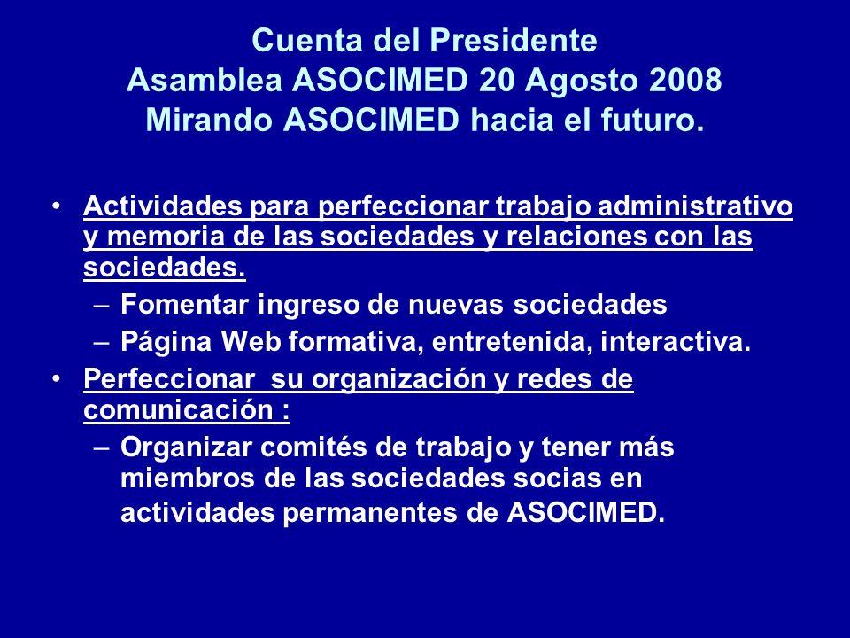 Cuenta del Presidente Asamblea ASOCIMED 20 Agosto 2008 Mirando ASOCIMED hacia el futuro. Actividades para perfeccionar trabajo administrativo y memori
