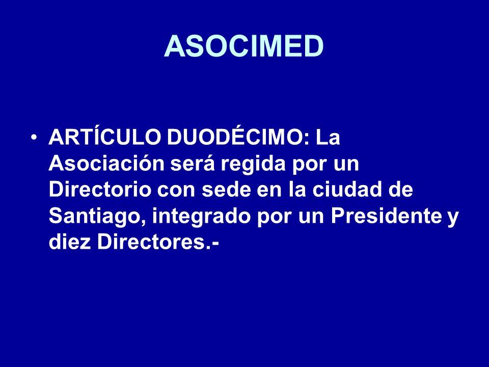 ASOCIMED ARTÍCULO DUODÉCIMO: La Asociación será regida por un Directorio con sede en la ciudad de Santiago, integrado por un Presidente y diez Directo