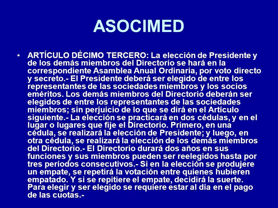 ASOCIMED ARTÍCULO DÉCIMO TERCERO: La elección de Presidente y de los demás miembros del Directorio se hará en la correspondiente Asamblea Anual Ordina