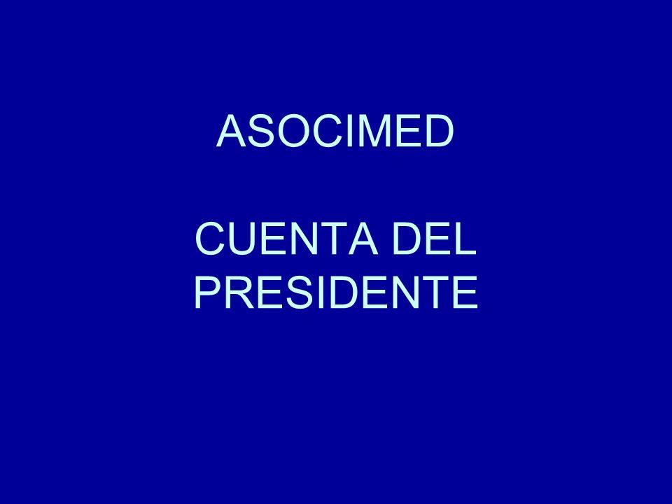 Cuenta del Presidente Asamblea ASOCIMED 20 Agosto 2008 Premio Nacional de Medicina 2002 ……..