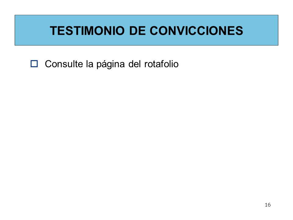 16 TESTIMONIO DE CONVICCIONES Consulte la página del rotafolio