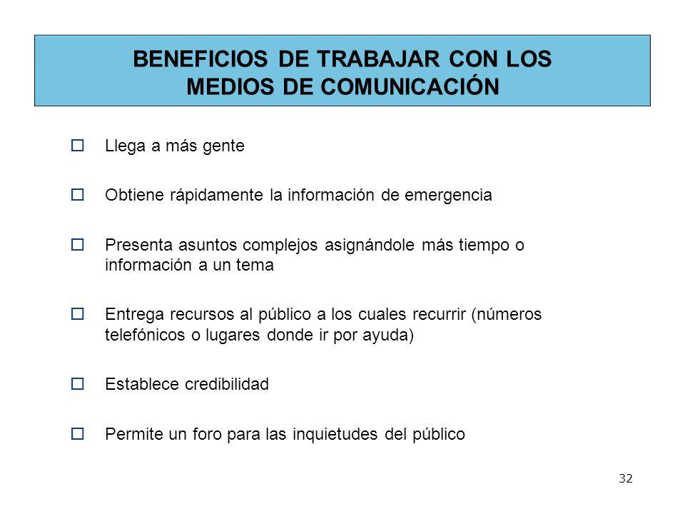 BENEFICIOS DE TRABAJAR CON LOS MEDIOS DE COMUNICACIÓN Llega a más gente Obtiene rápidamente la información de emergencia Presenta asuntos complejos as