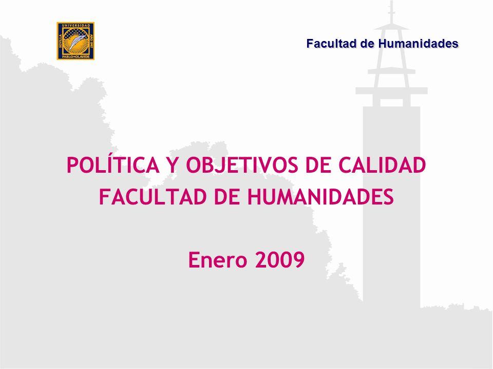 POLÍTICA Y OBJETIVOS DE CALIDAD FACULTAD DE HUMANIDADES Enero 2009 Facultad de Humanidades