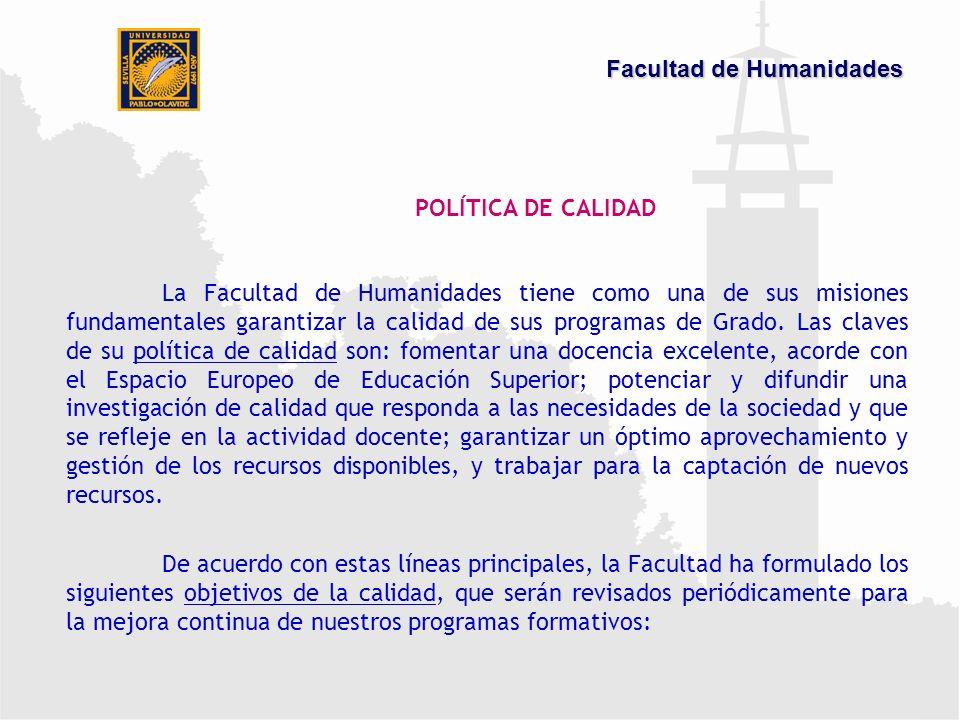 POLÍTICA DE CALIDAD La Facultad de Humanidades tiene como una de sus misiones fundamentales garantizar la calidad de sus programas de Grado.