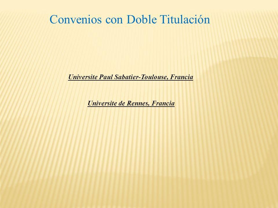 Convenios con Doble Titulación Universite de Rennes, Francia Universite Paul Sabatier-Toulouse, Francia