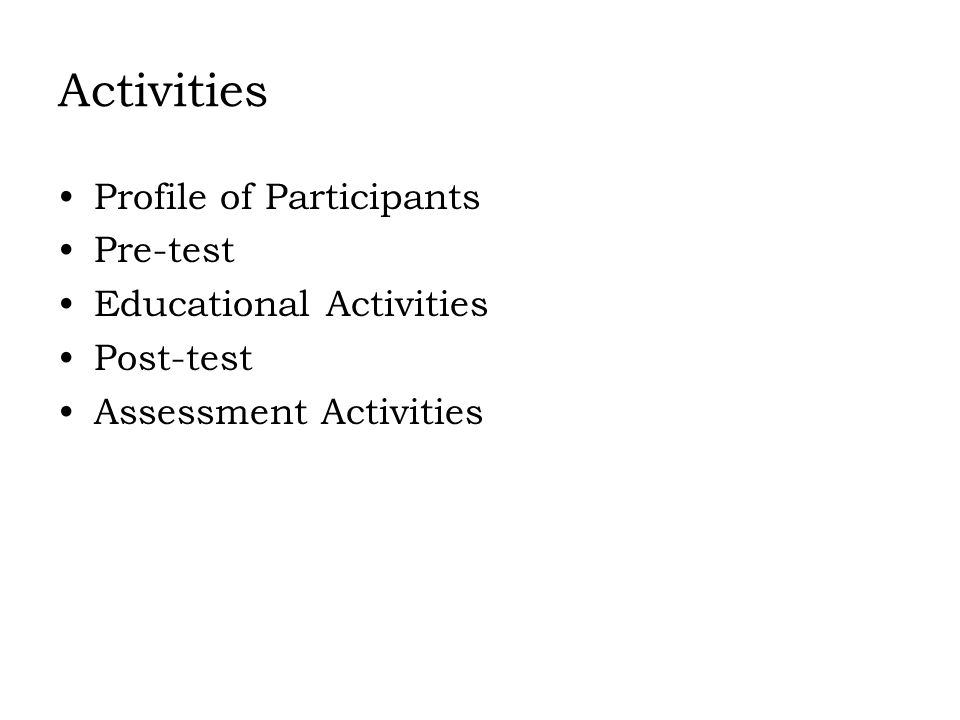 Activities Profile of Participants Pre-test Educational Activities Post-test Assessment Activities