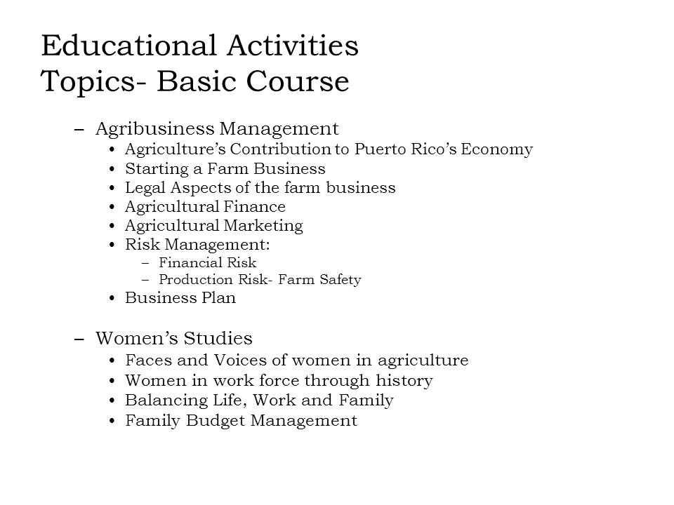 Educational Activities Topics- Basic Course –Agribusiness Management Agricultures Contribution to Puerto Ricos Economy Starting a Farm Business Legal