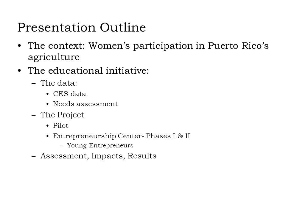 Presentation Outline The context: Womens participation in Puerto Ricos agriculture The educational initiative: –The data: CES data Needs assessment –T