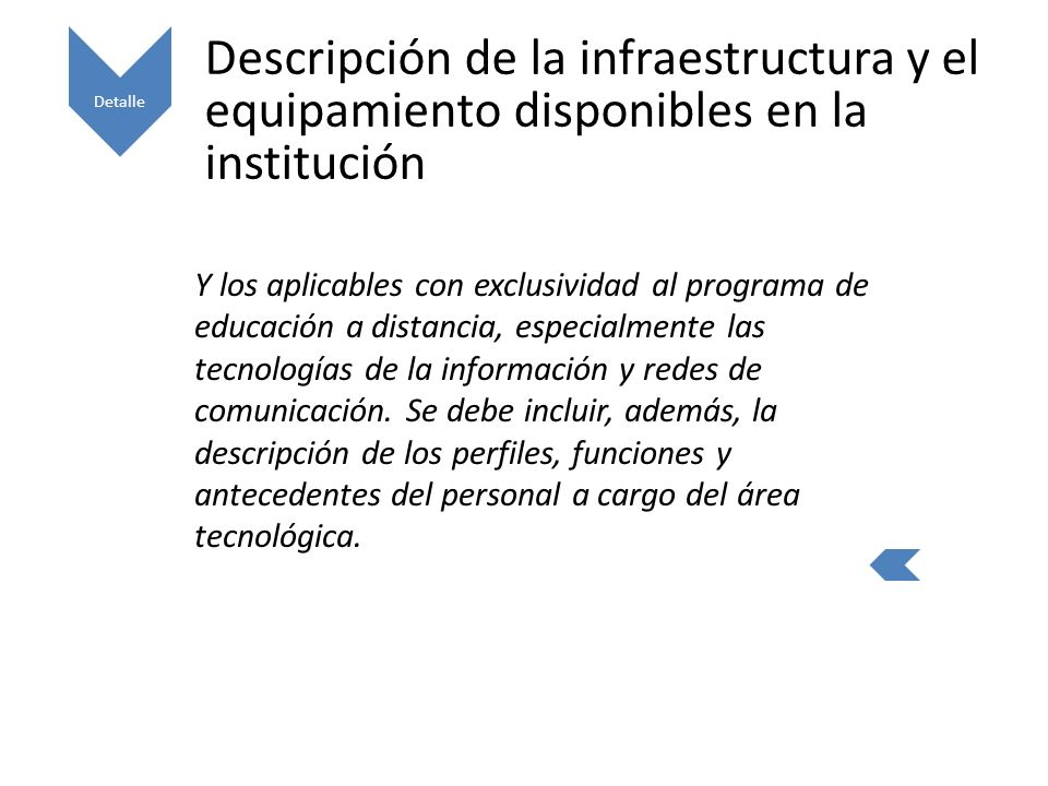 Descripción de la infraestructura y el equipamiento disponibles en la institución Y los aplicables con exclusividad al programa de educación a distancia, especialmente las tecnologías de la información y redes de comunicación.