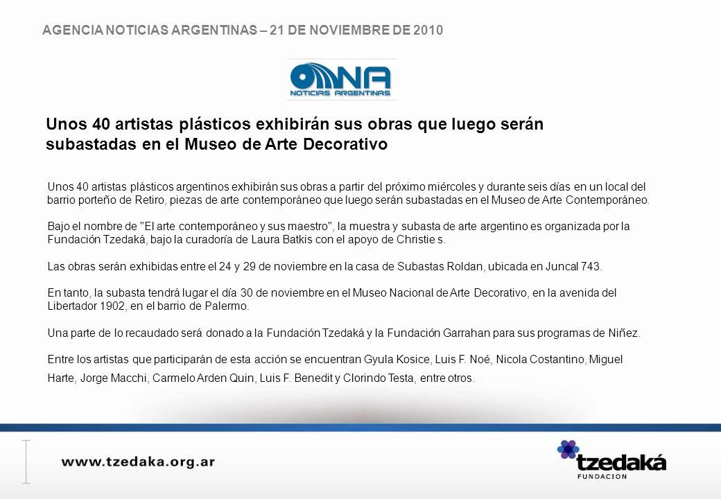 AGENCIA NOTICIAS ARGENTINAS – 21 DE NOVIEMBRE DE 2010 Unos 40 artistas plásticos argentinos exhibirán sus obras a partir del próximo miércoles y durante seis días en un local del barrio porteño de Retiro, piezas de arte contemporáneo que luego serán subastadas en el Museo de Arte Contemporáneo.