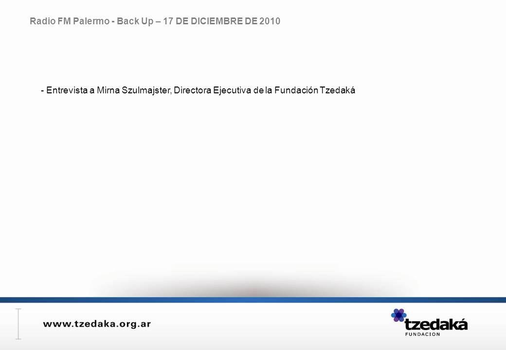 Radio FM Palermo - Back Up – 17 DE DICIEMBRE DE 2010 - Entrevista a Mirna Szulmajster, Directora Ejecutiva de la Fundación Tzedaká