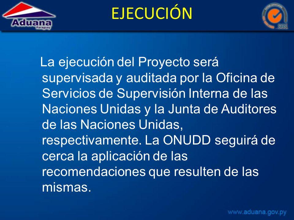 EJECUCIÓN La ejecución del Proyecto será supervisada y auditada por la Oficina de Servicios de Supervisión Interna de las Naciones Unidas y la Junta de Auditores de las Naciones Unidas, respectivamente.