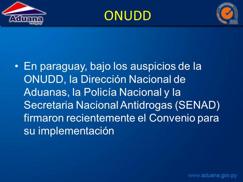 ONUDD En paraguay, bajo los auspicios de la ONUDD, la Dirección Nacional de Aduanas, la Policía Nacional y la Secretaria Nacional Antidrogas (SENAD) firmaron recientemente el Convenio para su implementación