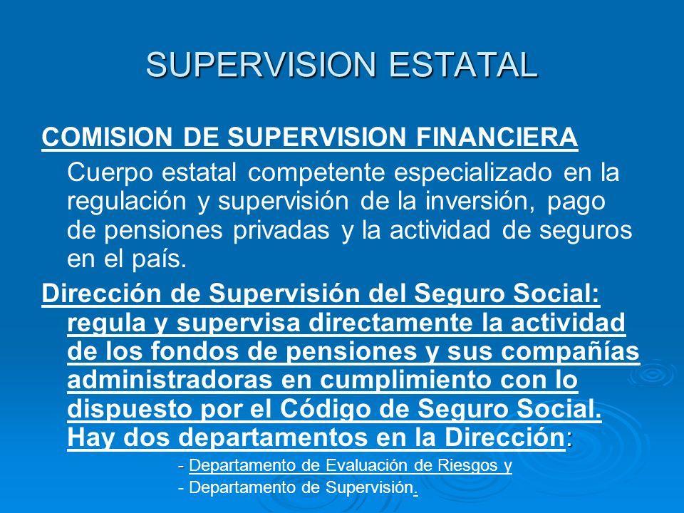 SUPERVISION ESTATAL COMISION DE SUPERVISION FINANCIERA Cuerpo estatal competente especializado en la regulación y supervisión de la inversión, pago de