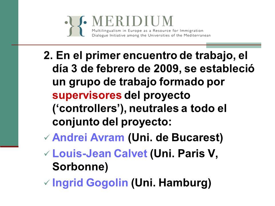 2. En el primer encuentro de trabajo, el día 3 de febrero de 2009, se estableció un grupo de trabajo formado por supervisores del proyecto (controller