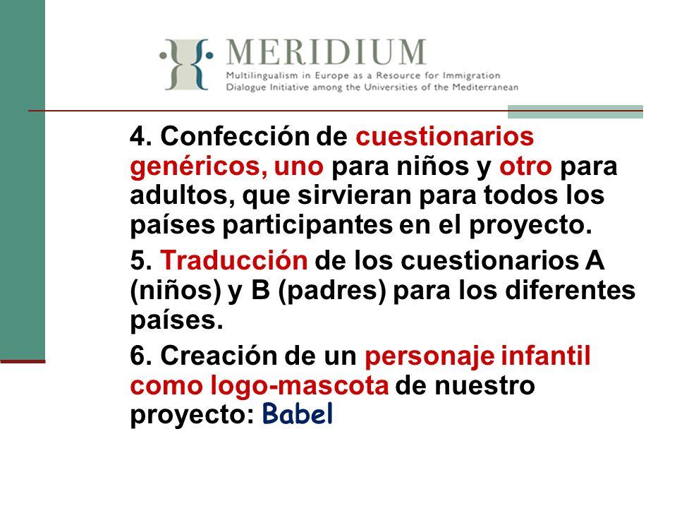 4. Confección de cuestionarios genéricos, uno para niños y otro para adultos, que sirvieran para todos los países participantes en el proyecto. 5. Tra