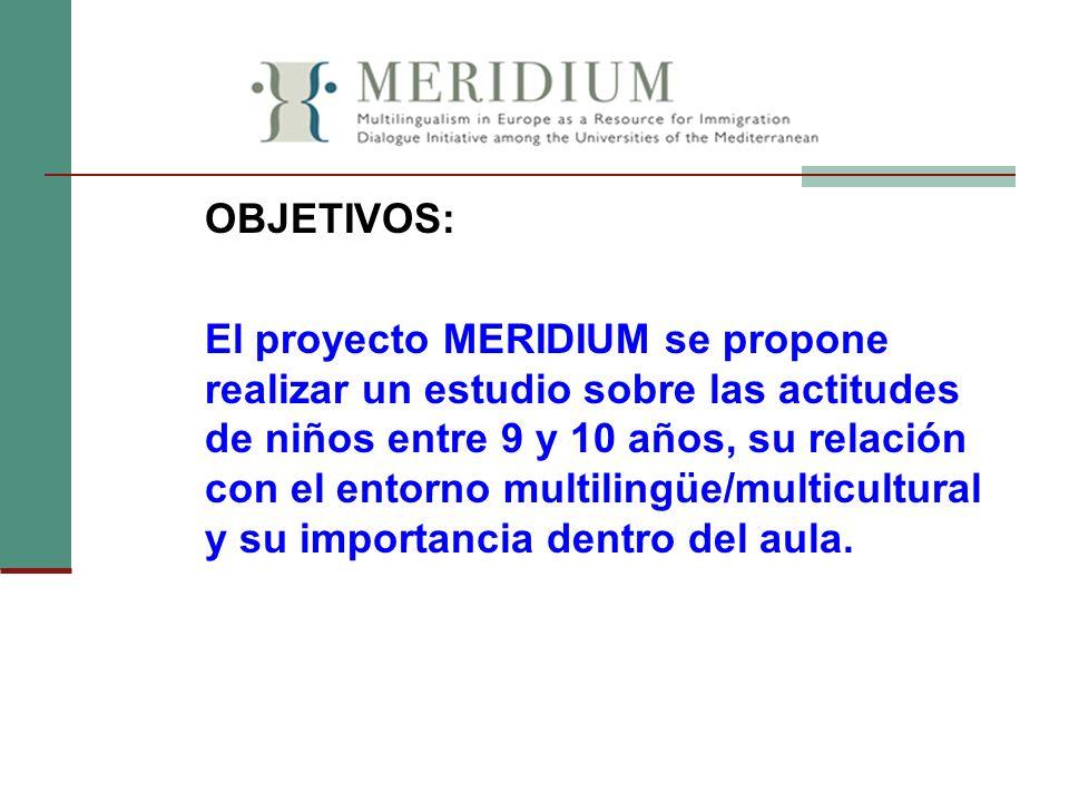 OBJETIVOS: El proyecto MERIDIUM se propone realizar un estudio sobre las actitudes de niños entre 9 y 10 años, su relación con el entorno multilingüe/