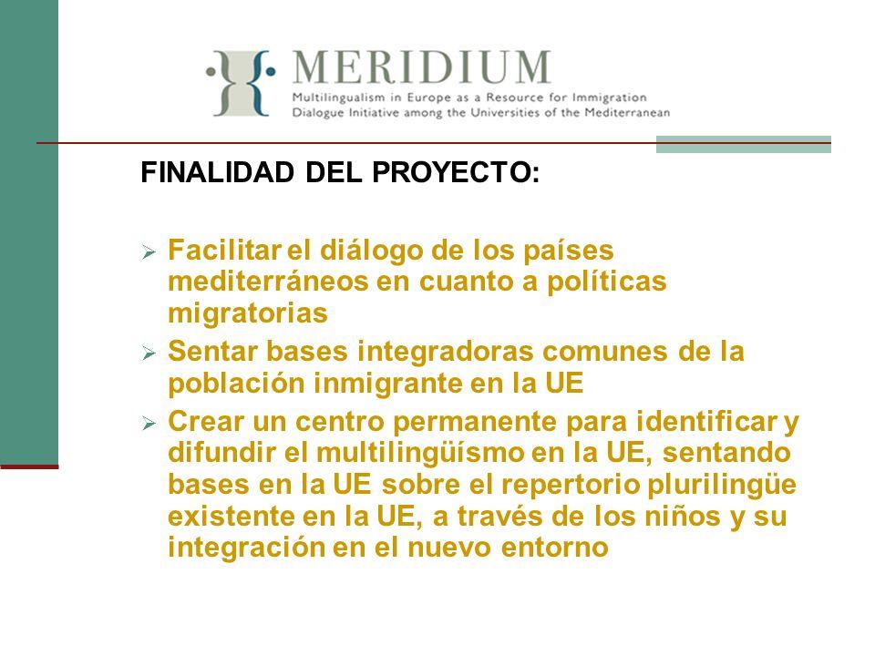 FINALIDAD DEL PROYECTO: Facilitar el diálogo de los países mediterráneos en cuanto a políticas migratorias Sentar bases integradoras comunes de la pob