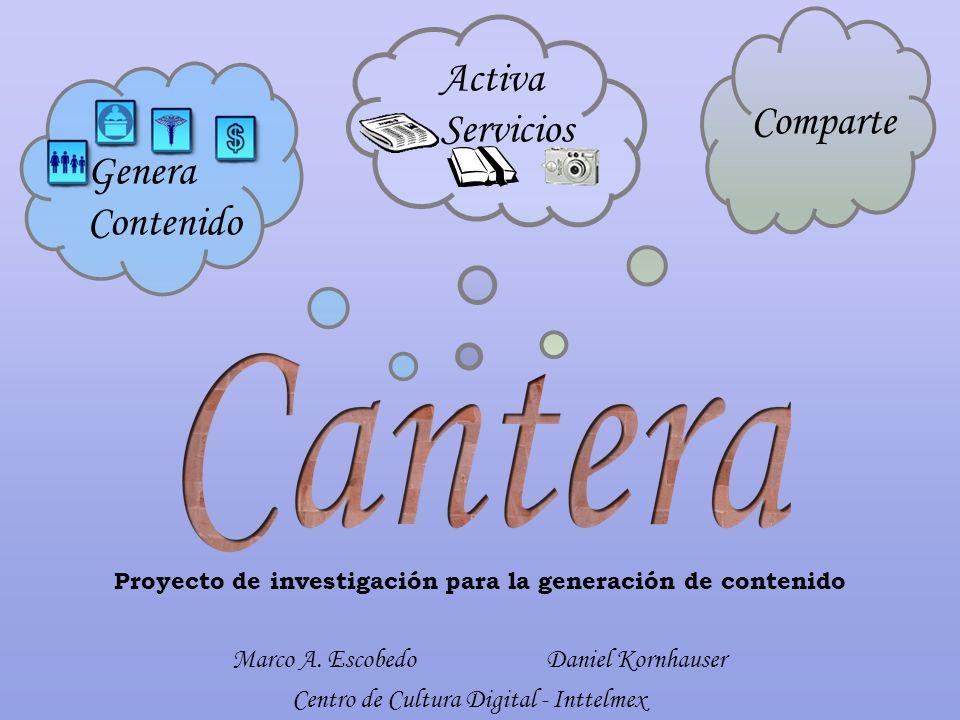 Comparte Genera Contenido Proyecto de investigación para la generación de contenido Activa Servicios Daniel Kornhauser Centro de Cultura Digital - Inttelmex Marco A.
