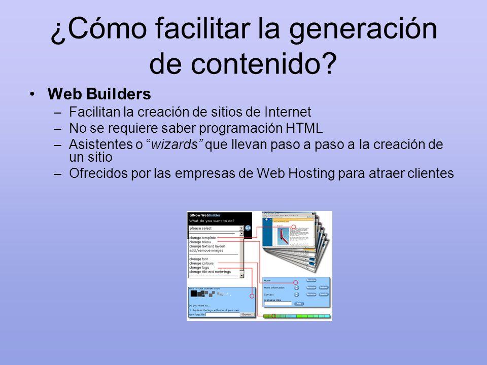 ¿Cómo facilitar la generación de contenido? Web Builders –Facilitan la creación de sitios de Internet –No se requiere saber programación HTML –Asisten