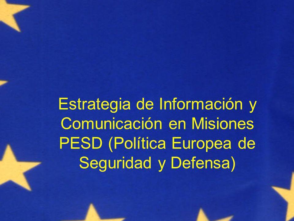 Communicating ESDP Civcom 22 septembre 2008 Estrategia de Información y Comunicación en Misiones PESD (Política Europea de Seguridad y Defensa)