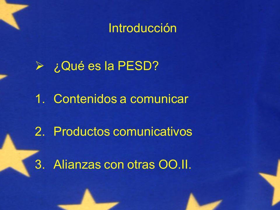 Introducción ¿Qué es la PESD. 1.Contenidos a comunicar 2.Productos comunicativos 3.