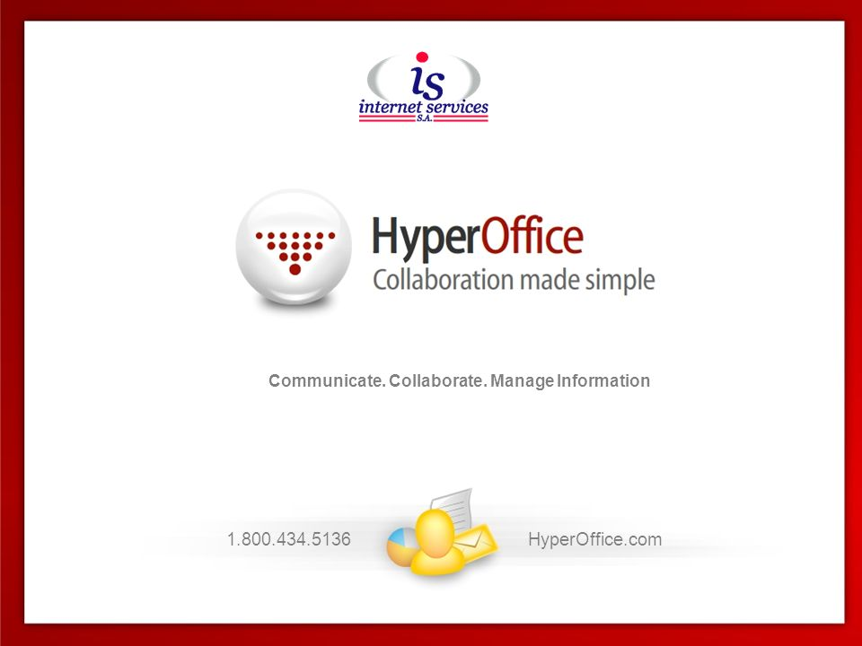 1.800.434.5136HyperOffice.com Communicate. Collaborate.