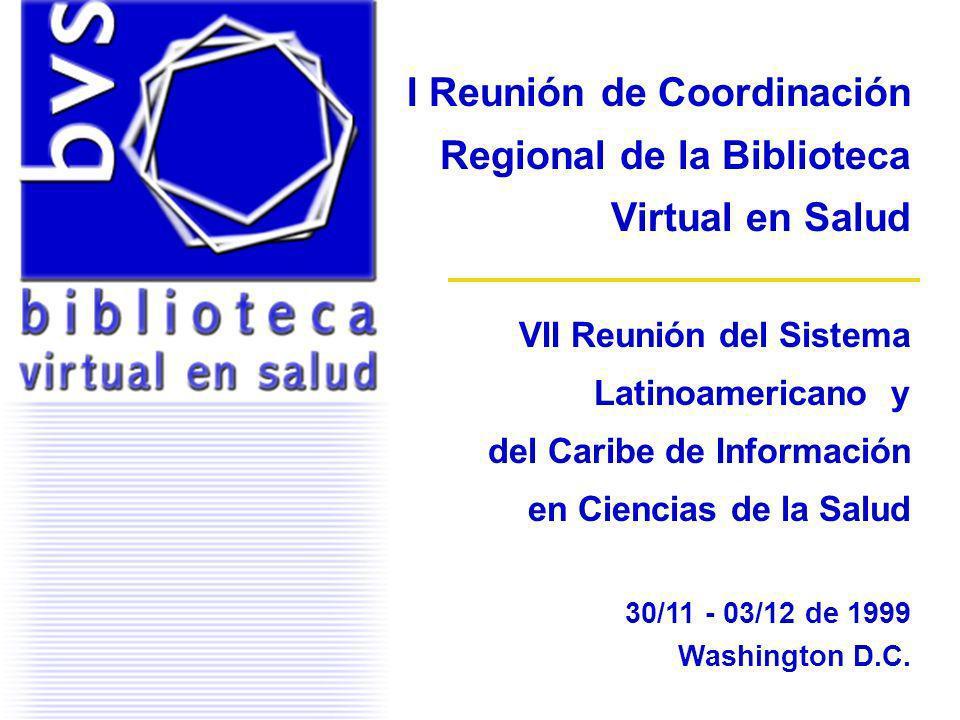 I Reunión de Coordinación Regional de la Biblioteca Virtual en Salud VII Reunión del Sistema Latinoamericano y del Caribe de Información en Ciencias d