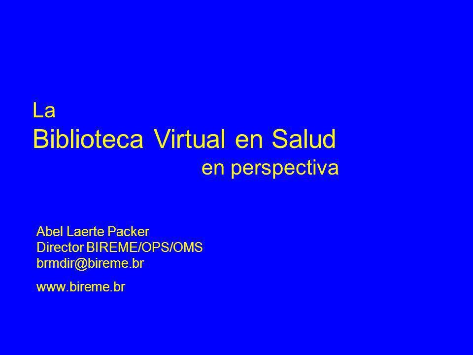 La Biblioteca Virtual en Salud en perspectiva Abel Laerte Packer Director BIREME/OPS/OMS brmdir@bireme.br www.bireme.br