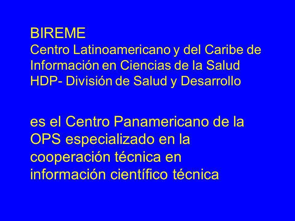 BIREME Centro Latinoamericano y del Caribe de Información en Ciencias de la Salud HDP- División de Salud y Desarrollo es el Centro Panamericano de la