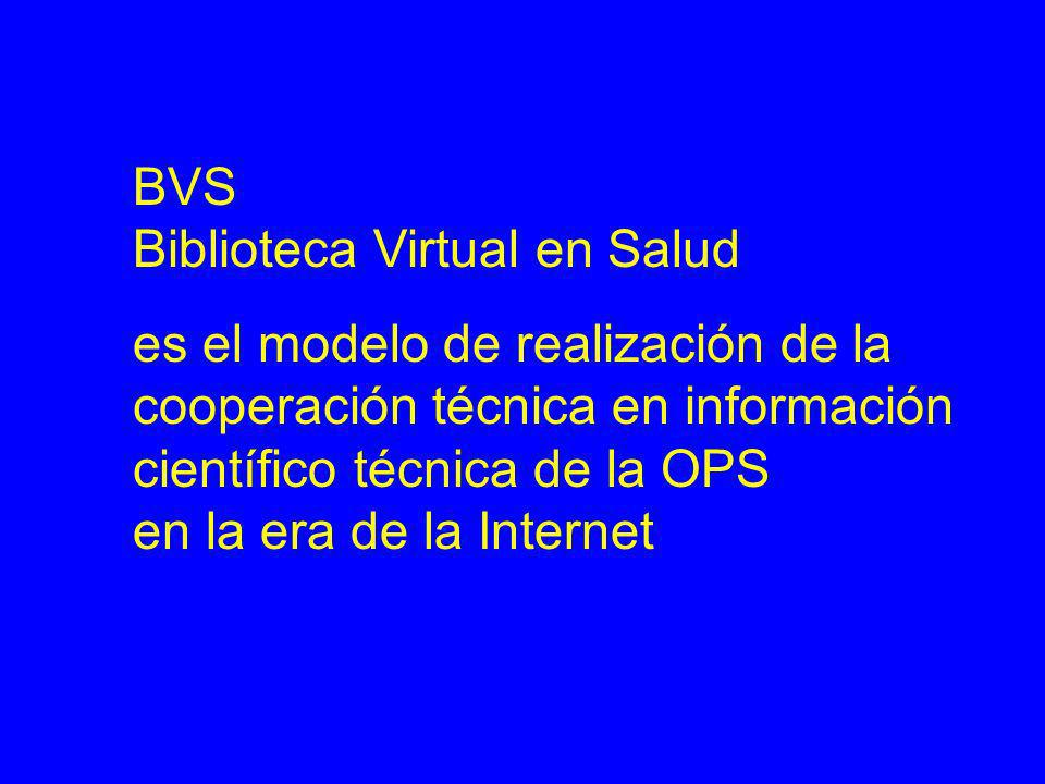 BVS Biblioteca Virtual en Salud es el modelo de realización de la cooperación técnica en información científico técnica de la OPS en la era de la Inte