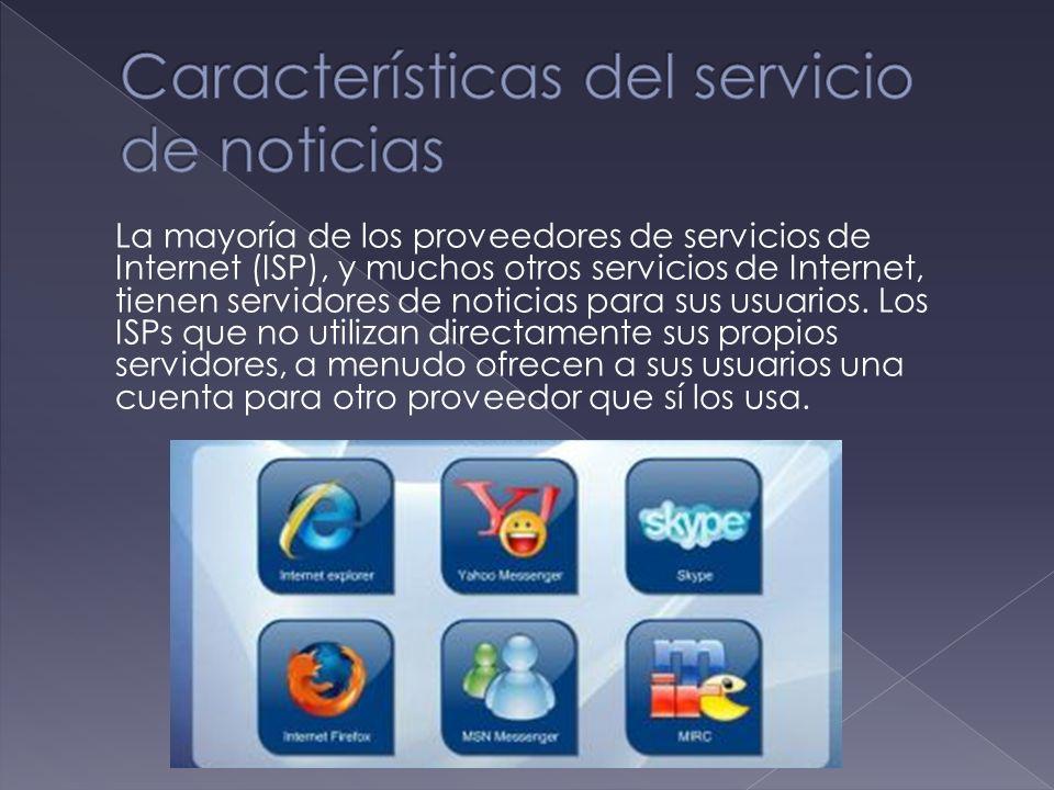 La mayoría de los proveedores de servicios de Internet (ISP), y muchos otros servicios de Internet, tienen servidores de noticias para sus usuarios.