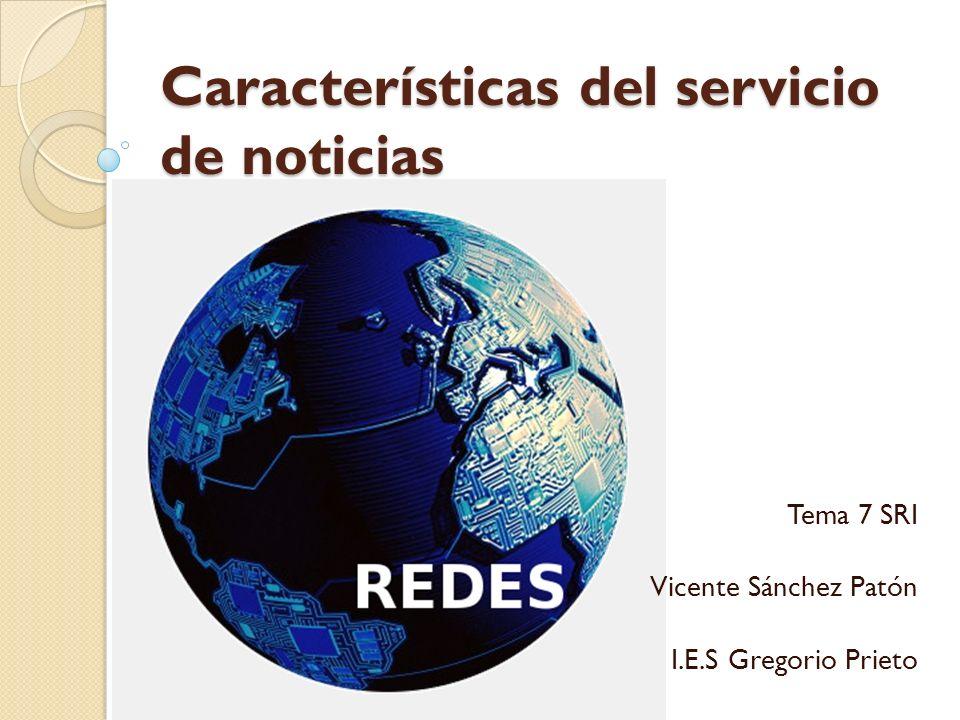 Características del servicio de noticias Tema 7 SRI Vicente Sánchez Patón I.E.S Gregorio Prieto