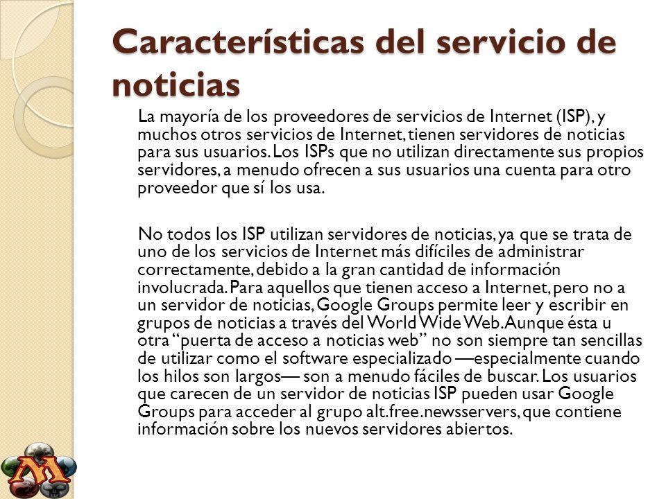 Características del servicio de noticias La mayoría de los proveedores de servicios de Internet (ISP), y muchos otros servicios de Internet, tienen servidores de noticias para sus usuarios.