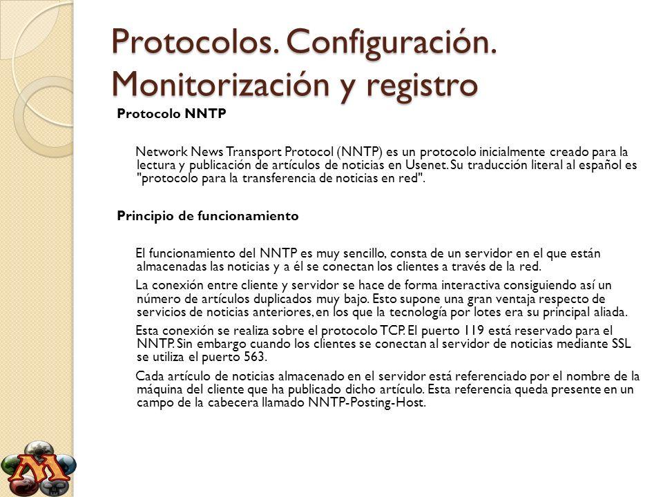 Protocolos. Configuración. Monitorización y registro Protocolo NNTP Network News Transport Protocol (NNTP) es un protocolo inicialmente creado para la