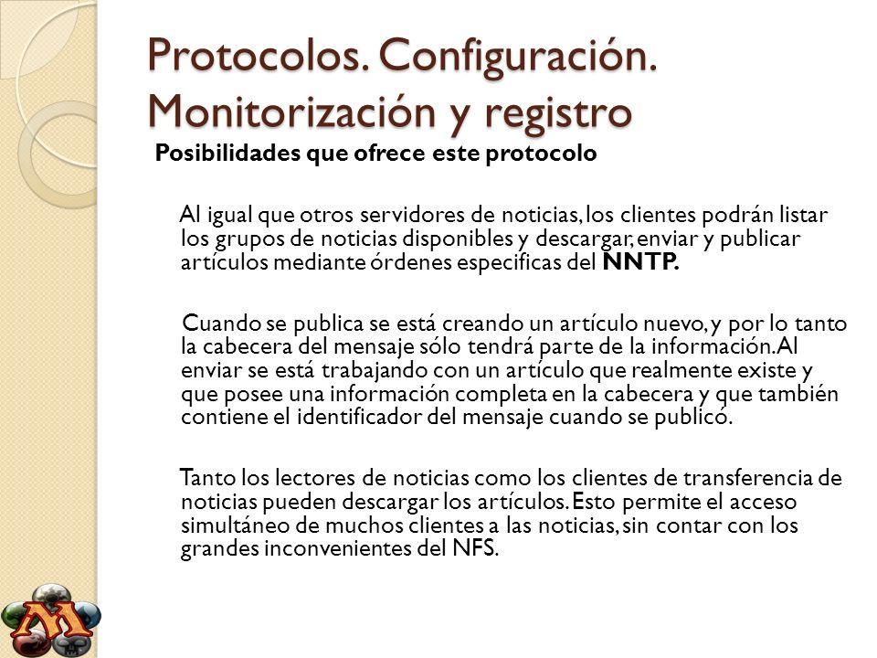 Protocolos. Configuración. Monitorización y registro Posibilidades que ofrece este protocolo Al igual que otros servidores de noticias, los clientes p