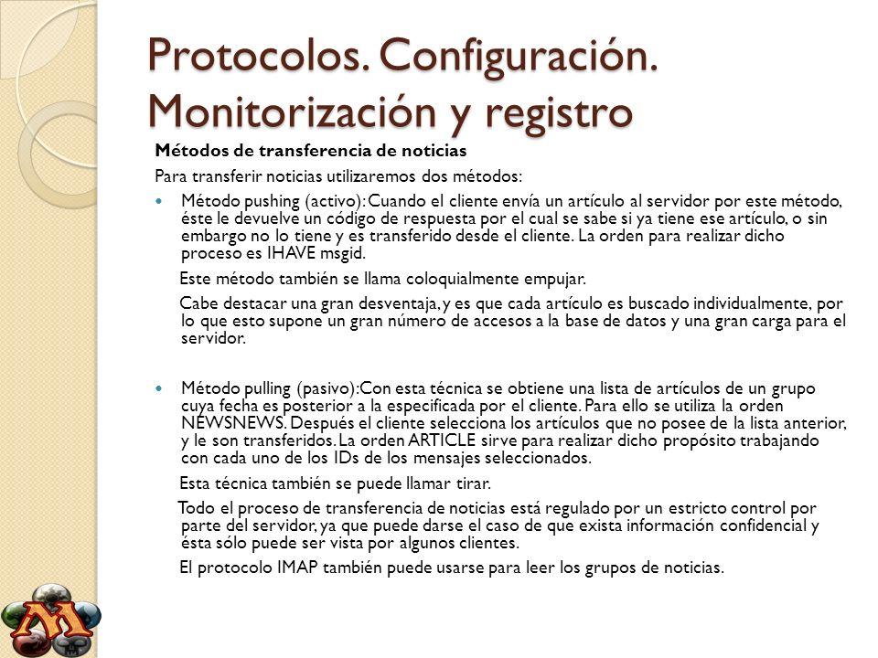 Protocolos. Configuración. Monitorización y registro Métodos de transferencia de noticias Para transferir noticias utilizaremos dos métodos: Método pu