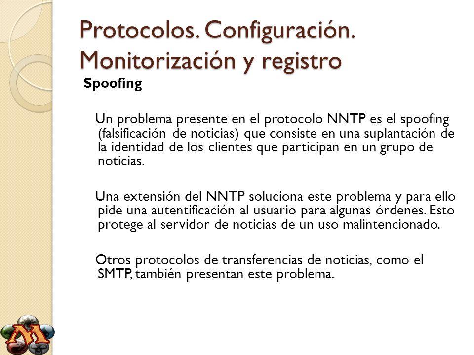 Protocolos. Configuración. Monitorización y registro Spoofing Un problema presente en el protocolo NNTP es el spoofing (falsificación de noticias) que