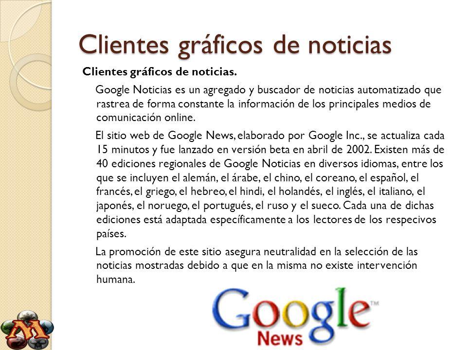 Clientes gráficos de noticias Clientes gráficos de noticias. Google Noticias es un agregado y buscador de noticias automatizado que rastrea de forma c