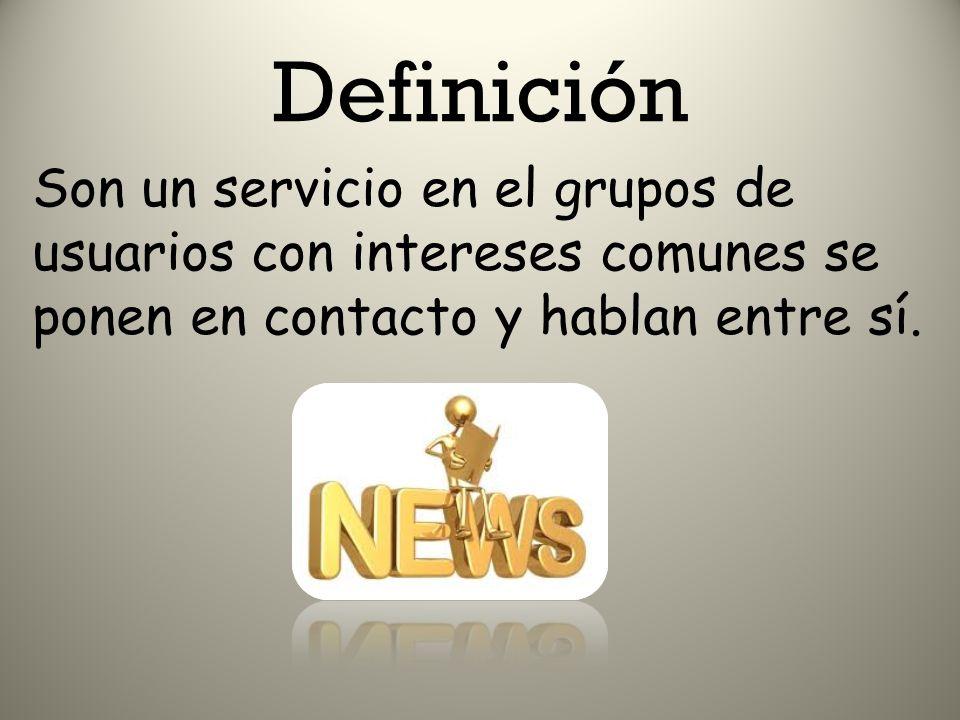 Definición Son un servicio en el grupos de usuarios con intereses comunes se ponen en contacto y hablan entre sí.
