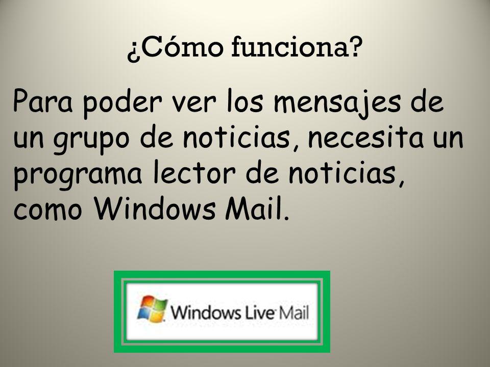 ¿Cómo funciona? Para poder ver los mensajes de un grupo de noticias, necesita un programa lector de noticias, como Windows Mail.