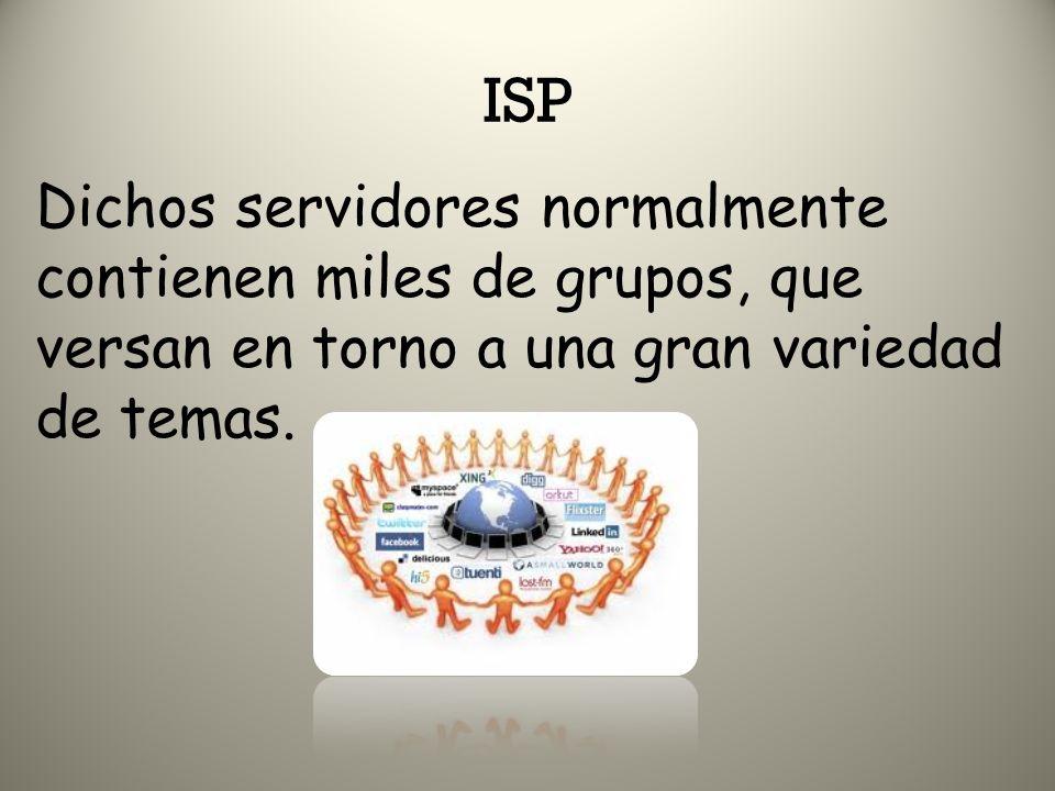 ISP Dichos servidores normalmente contienen miles de grupos, que versan en torno a una gran variedad de temas.
