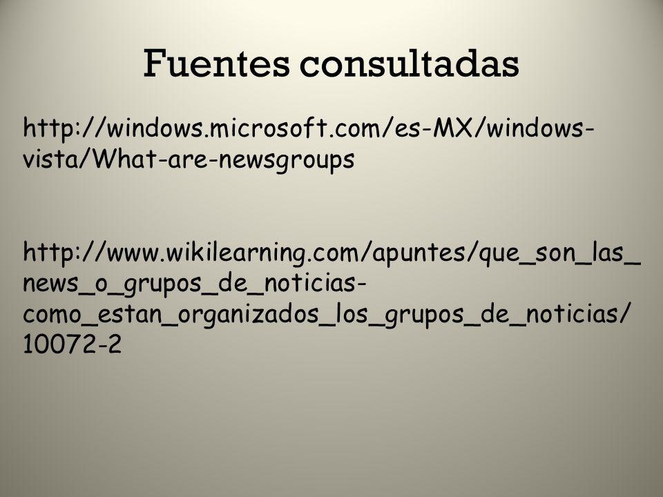 Fuentes consultadas http://windows.microsoft.com/es-MX/windows- vista/What-are-newsgroups http://www.wikilearning.com/apuntes/que_son_las_ news_o_grup