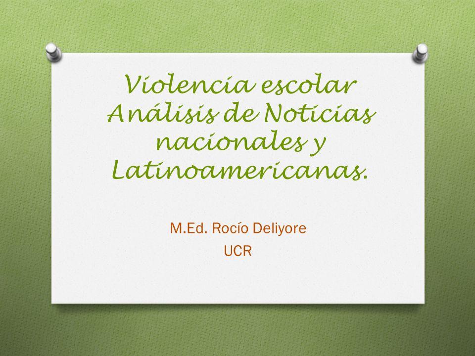 Violencia escolar Análisis de Noticias nacionales y Latinoamericanas. M.Ed. Rocío Deliyore UCR