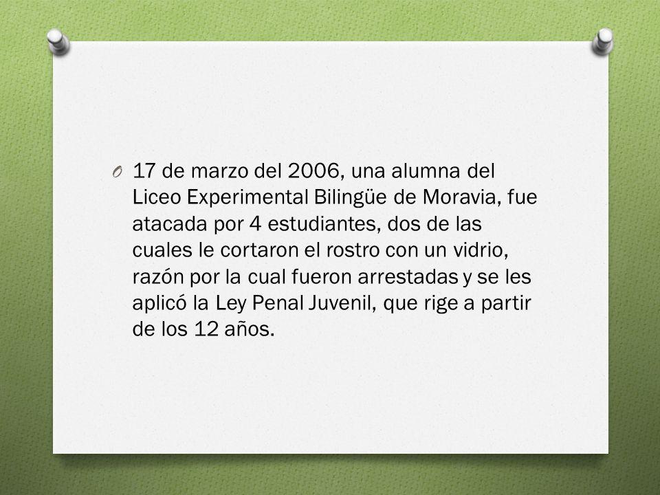 O 17 de marzo del 2006, una alumna del Liceo Experimental Bilingüe de Moravia, fue atacada por 4 estudiantes, dos de las cuales le cortaron el rostro con un vidrio, razón por la cual fueron arrestadas y se les aplicó la Ley Penal Juvenil, que rige a partir de los 12 años.