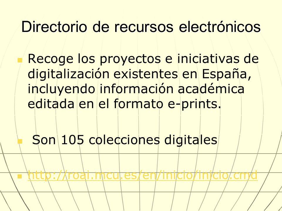 Directorio de recursos electrónicos Recoge los proyectos e iniciativas de digitalización existentes en España, incluyendo información académica editad